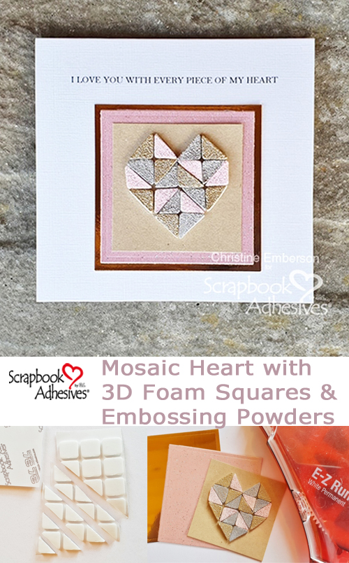 Mosaic Heart with 3D Foam Squares by Christine Emberson for Scrapbook Adhesives by 3L Pinterest
