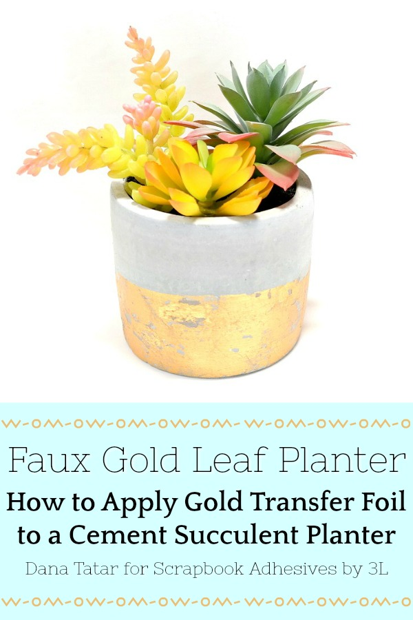 DIY Faux Gold Leaf Succulent Planter by Dana Tatar for Scrapbook Adhesives by 3L Pinterest