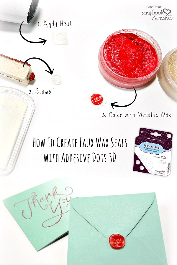 Faux Wax Seals with Adhesives Dots 3D by Dana Tatar for Scrapbook Adhesives by 3L Pinterest
