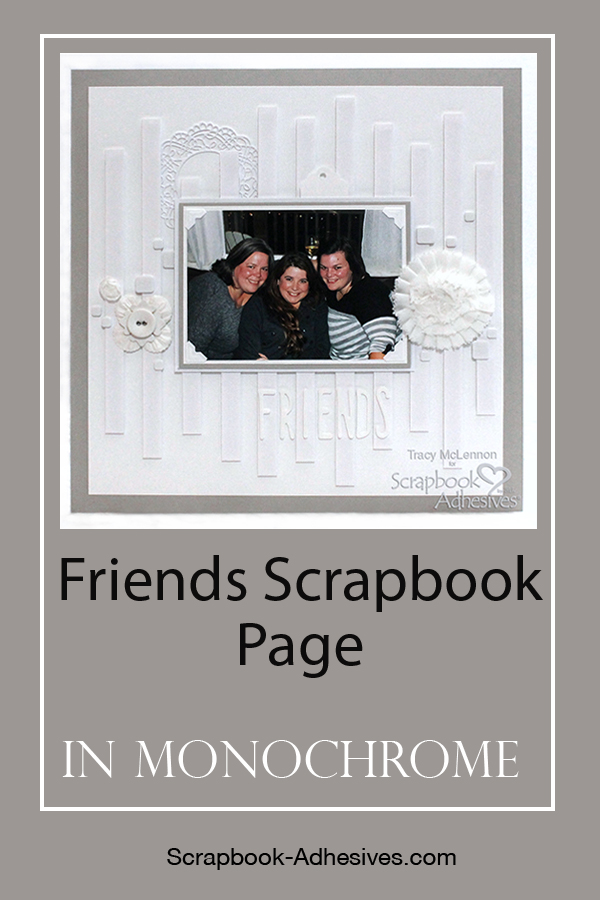Friends Scrapbook Page in Monochromatic Design by Tracy McLennon for Scrapbook Adhesives by 3L Pinterest