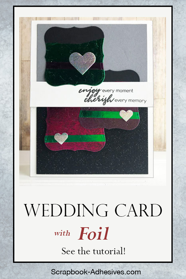 Foiled Wedding Card Tutorial by Teri Anderson for Scrapbook Adhesives by 3L Pinterest