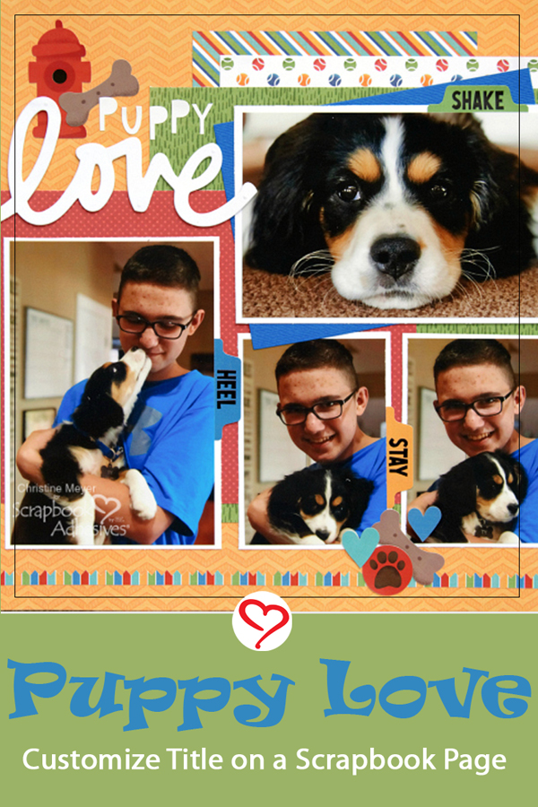 Puppy Love and a 3D Foam Creative Sheet Title by Christine Meyer for Scrapbook Adhesives by 3L Pinterest