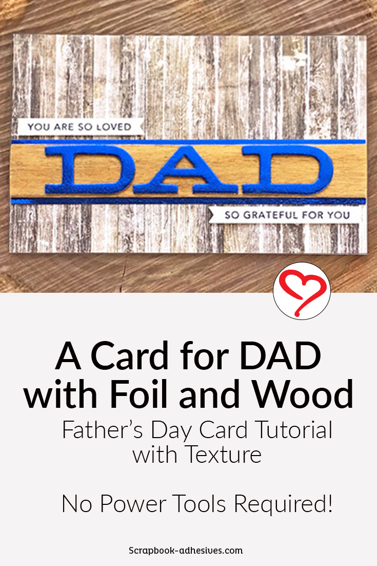Card for DAD with Foil and Wood by Judy Hayes for Scrapbook Adhesives by 3L Pinterest