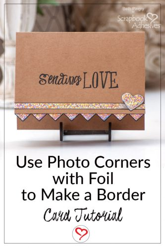 Sending Love Card with a Foiled Photo Corner Border by Beth Pingry for Scrapbook Adhesives by 3L