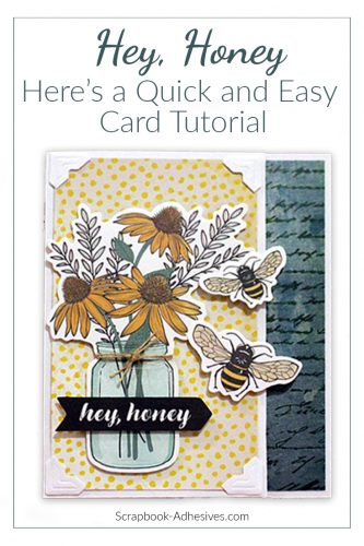 Hey Honey Quick & Easy card tutorial by Tracy McClennon for Scrapbook Adhesives by 3L -Pinterest