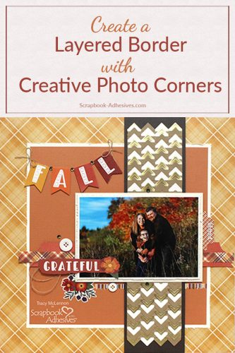 Create a Layered Border on a Fall Scrapbook Layout by Tracy McLennon for Scrapbook Adhesives by 3L - Long