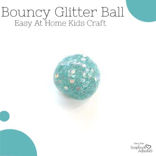 DIY Bouncy Glitter Ball by Dana Tatar for Scrapbook Adhesives by 3L Blog