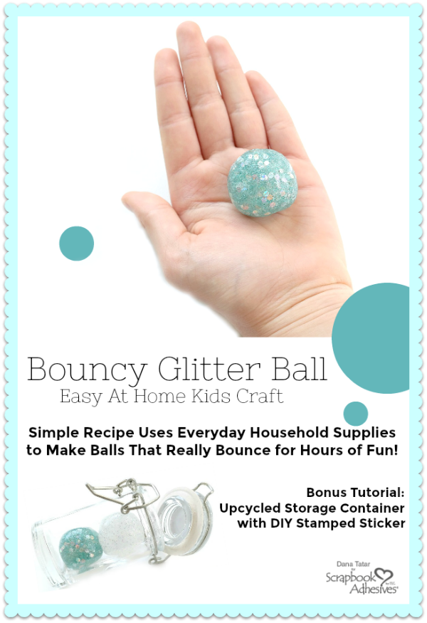 DIY Bouncy Glitter Ball by Dana Tatar for Scrapbook Adhesives by 3L Blog Pinterest