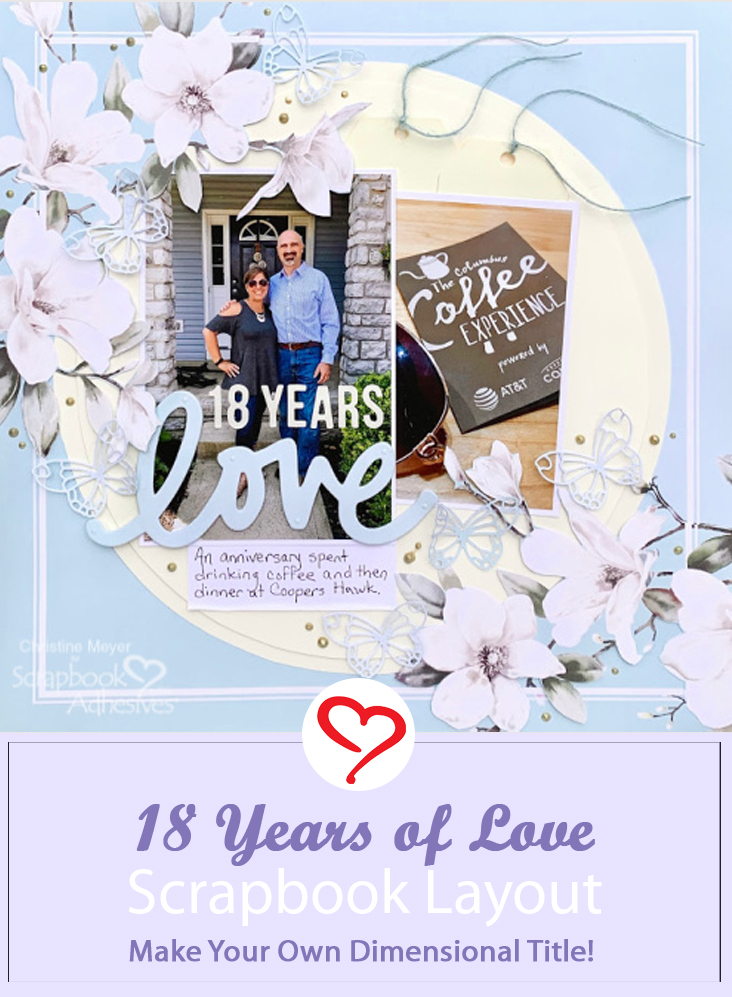 18 Years of Love Scrapbook Layout by Christine Meyer for Scrapbook Adhesives by 3L Pinterest