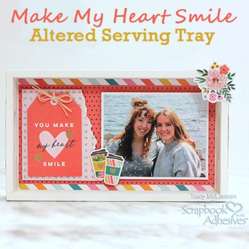 Make My Heart Smile Altered Serving Tray by Tracy McLennon for Scrapbook Adhesives by 3L