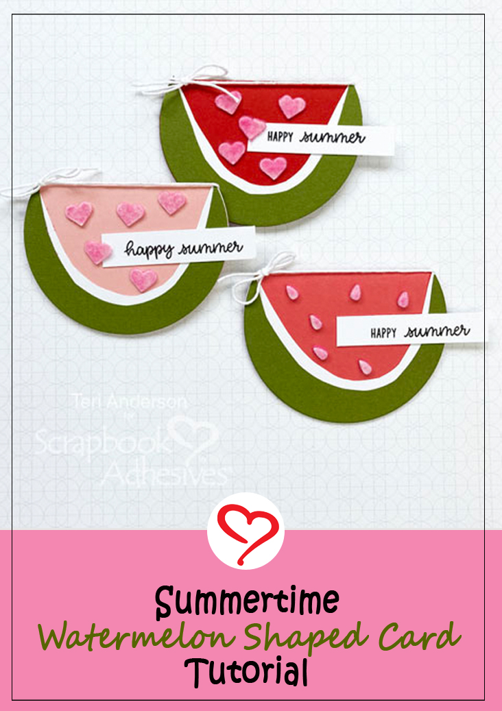 Summertime Watermelon Shaped Card Tutorial by Teri Anderson for Scrapbook Adhesives by 3L Pinterest
