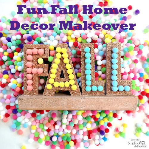 Fall Decor Makeover by Dana Tatar for Scrapbook Adhesives by 3L