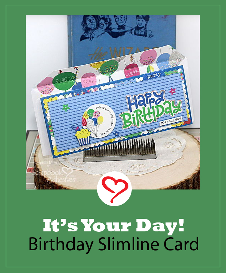 It's Your Day Birthday Slimline Card by Connie Mercer for Scrapbook Adhesives by 3L Pinterest