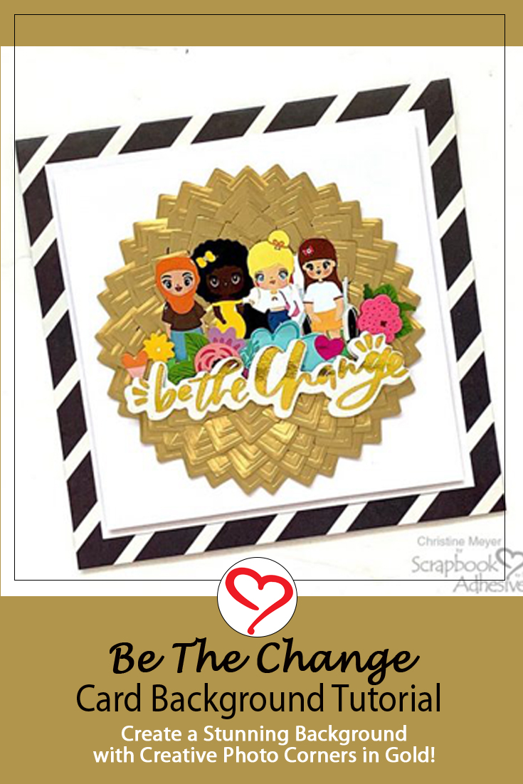 Be the Change Card Tutorial by Christine Meyer for Scrapbook Adhesives by 3L Pinterest